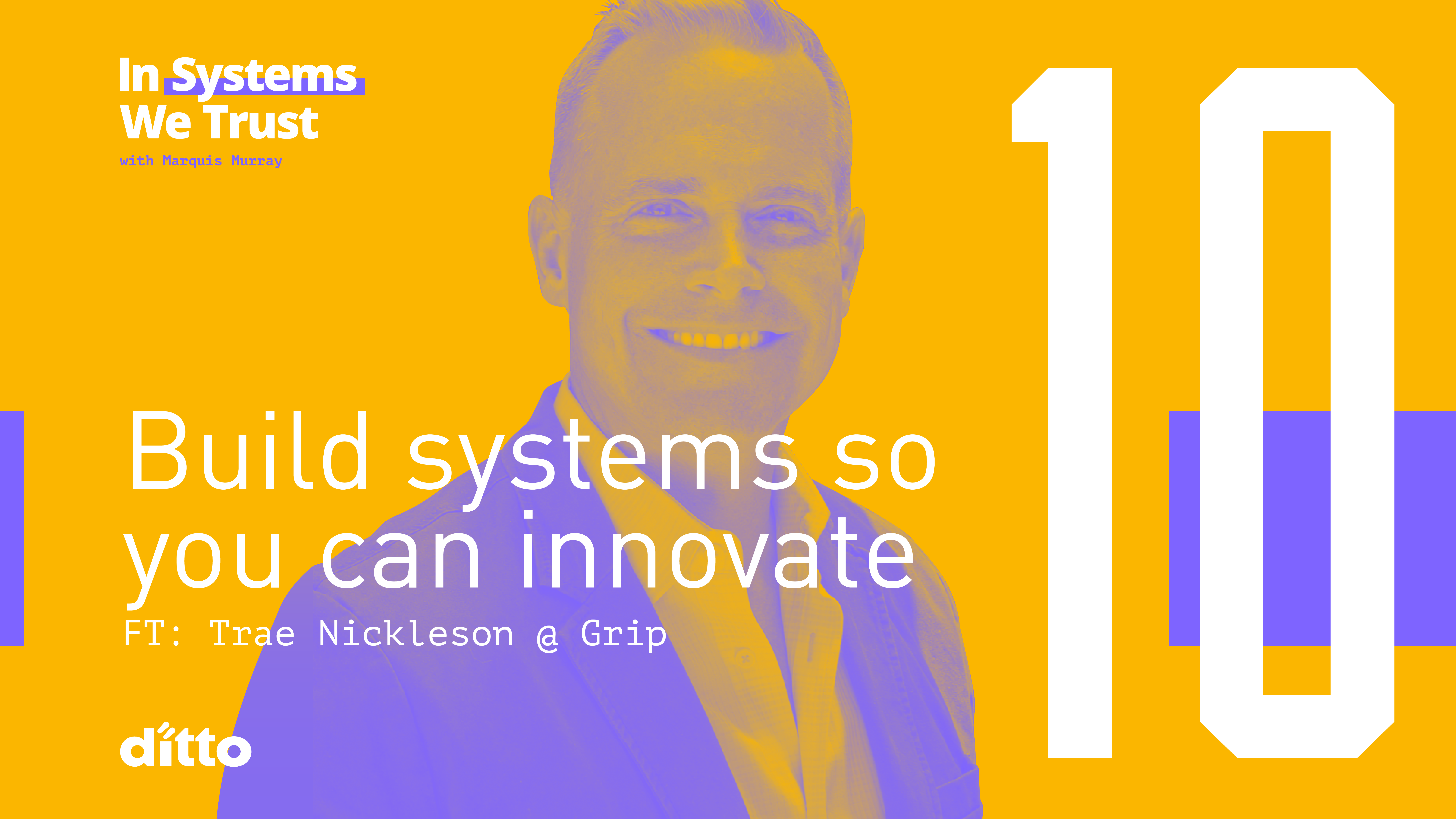 Trae Nickleson at Grip. Build systems to you can innovate.